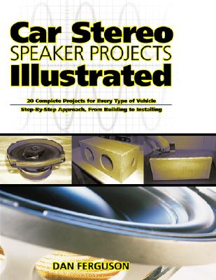 Car Stereo Speaker Projects Illustrated (Tab Electronics Technical Library), Ferguson, Daniel