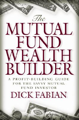 Image for The Mutual Fund Wealth Builder: A Profit-Building Guide for the Savvy Mutual Fund Investor
