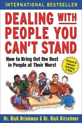 Dealing With People You Can't Stand: How to Bring Out the Best in People at Their Worst, Brinkman, Rick;Kirschner, Rick