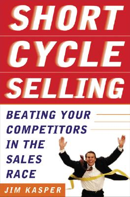 Image for Short Cycle Selling: Beating Your Competitors in the Sales Race