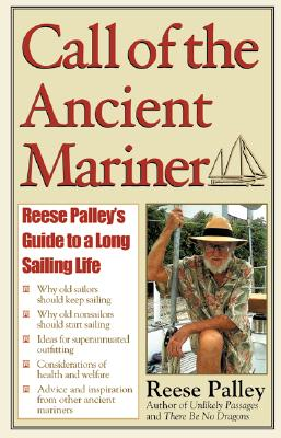 Image for Call of the Ancient Mariner: Reese Palley's Guide to a Long Sailing Life (First Edition)