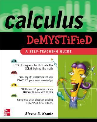 Calculus Demystified : A Self Teaching Guide (Demystified), Krantz, Steven