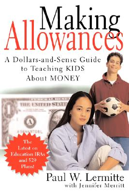 Making Allowances: A Dollars and Sense Guide to Teaching Kids About Money, Lermitte, Paul