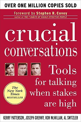 Crucial Conversations: Tools for Talking When Stakes Are High, Kerry Patterson; Joseph Grenny; Ron McMillan; Al Switzler