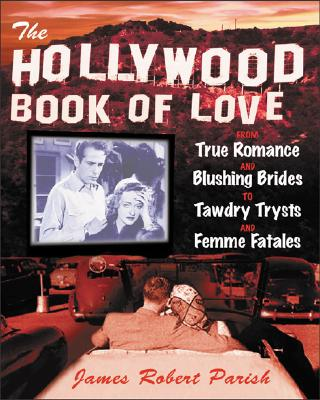 Image for The Hollywood Book of Love : From True Romance and Blushing Brides to Tawdry Trysts and Femme Fatales