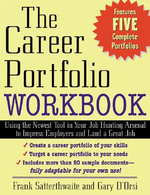 The Career Portfolio Workbook: Using the Newest Tool in Your Job-Hunting Arsenal to Impress Employers and Land a great Job!, Frank Satterthwaite; Gary D'Orsi