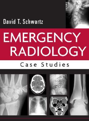 Emergency Radiology: Case Studies, Schwartz, David