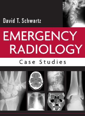 Emergency Radiology: Case Studies (Medical/Denistry), Schwartz, David