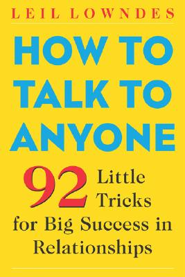 How to Talk to Anyone : 92 Little Tricks for Big Success in Relationships, LEIL LOWNDES