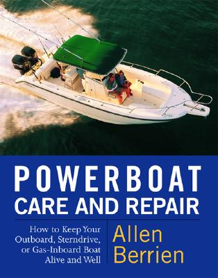 Image for Powerboat Care and Repair : How to Keep Your Outboard, Sterndrive, or Gas-Inboard Boat Alive and Well