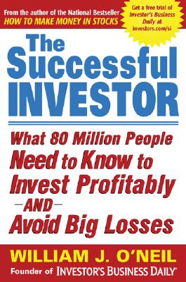 "The Successful Investor: What 80 Million People Need to Know to Invest Profitably and Avoid Big Losses, ""O'Neil, William J."""