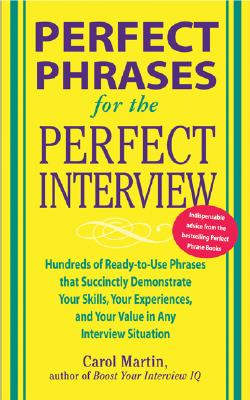 Image for Perfect Phrases for the Perfect Interview: Hundreds of Ready-to-Use Phrases That Succinctly Demonstrate Your Skills, Your Experience and Your Value in ... and Your V (Perfect Phrases Series)