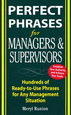 Perfect Phrases for Managers and Supervisors: Hundreds of Ready-to-Use Phrases for Any Management Situation (Perfect Phrases Series), Runion, Meryl