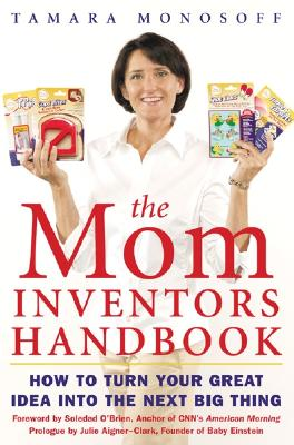 Image for The Mom Inventors Handbook: How to Turn Your Great Idea Into the Next Big Thing
