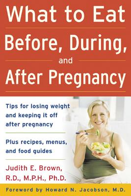 What to Eat Before, During, and After Pregnancy (Family & Relationships), Brown, Judith