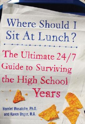 Image for Where Should I Sit at Lunch? The Ultimate 24/7 Guide to Surviving the High School Years