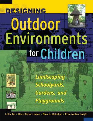 Image for Designing Outdoor Environments for Children: Landscaping School Yards, Gardens and Playgrounds