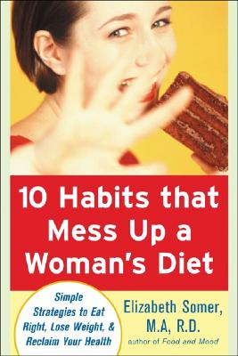 Image for 10 Habits That Mess Up a Woman's Diet: Simple Strategies to Eat Right, Lose Weight, and Reclaim Your Health