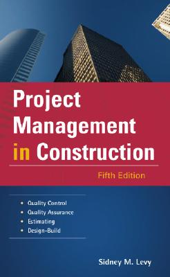 Project Management in Construction (McGraw-Hill Professional Engineering), Sidney Levy