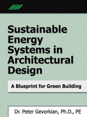 Sustainable Energy Systems in Architectural Design: A Blueprint for Green Design, Gevorkian, Peter