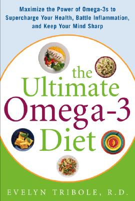 Image for The Ultimate Omega-3 Diet: Maximize the Power of Omega-3s to Supercharge Your Health, Battle Inflammation, and Keep Your Mind Sharp