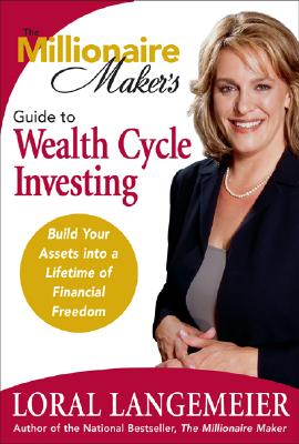 Image for The Millionaire Maker's Guide to Wealth Cycle Investing : Build Your Assets into a Lifetime of Financial Freedom