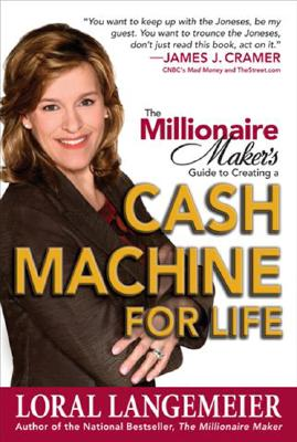 The Millionaire Maker's Guide to Creating a Cash Machine for Life, Loral Langemeier