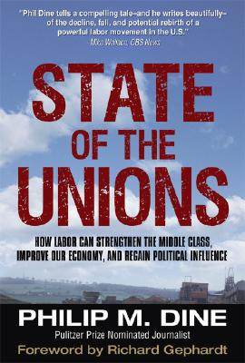 State of the Unions: How Labor Can Strengthen the Middle Class, Improve Our Economy, and Regain Political Influence, Dine, Philip