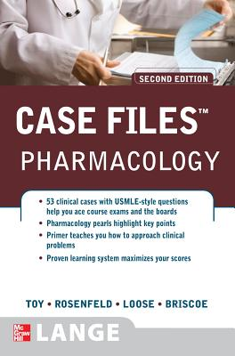 Case Files: Pharmacology, 2nd Edition, Toy, Eugene; Rosenfeld, Gary; Loose, David; Briscoe, Donald