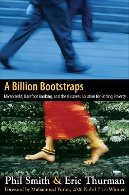 Image for A Billion Bootstraps: microcredit, barefoot banking, and the business solution for ending poverty [signed]