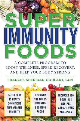 Image for Super Immunity Foods: A Complete Program to Boost Wellness, Speed Recovery,and Keep Your Body Strong