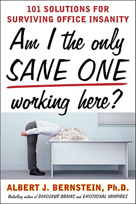 Image for Am I The Only Sane One Working Here?: 101 Solutions for Surviving Office Insanity