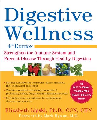 Digestive Wellness: Strengthen the Immune System and Prevent Disease Through Healthy Digestion, Fourth Edition, Lipski, Elizabeth