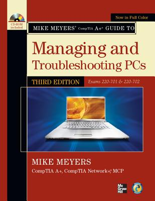 Mike Meyers' CompTIA A+ Guide To Managing and Troubleshooting PCs (Exams 220-701 and 220-702), Michael Mayers