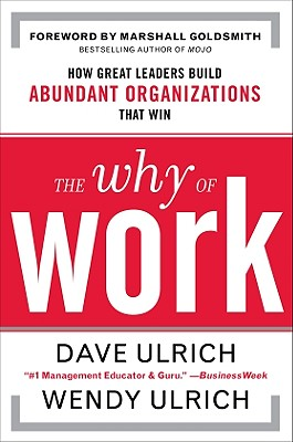 Image for The Why of Work: How Great Leaders Build Abundant Organizations That Win