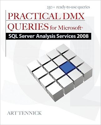 Practical DMX Queries for Microsoft SQL Server Analysis Services 2008, Tennick, Art