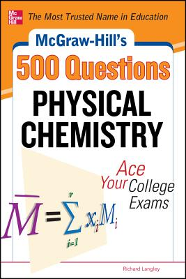 Image for McGraw-Hill's 500 Physical Chemistry Questions: Ace Your College Exams: 3 Reading Tests + 3 Writing Tests + 3 Mathematics Tests (McGraw-Hill's 500 Questions)