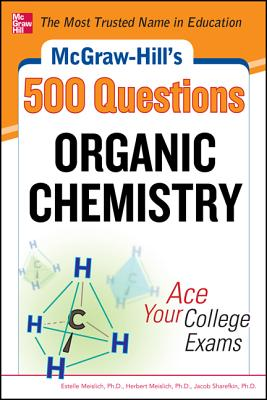 Image for McGraw-Hill's 500 Organic Chemistry Questions: Ace Your College Exams: 3 Reading Tests + 3 Writing Tests + 3 Mathematics Tests (McGraw-Hill's 500 Questions)