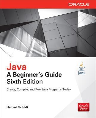 Java: A Beginner's Guide, Sixth Edition, Herbert Schildt