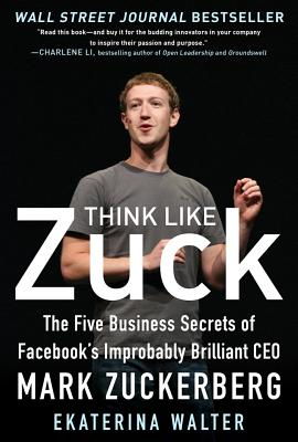 Image for Think Like Zuck: The Five Business Secrets of Facebook's Improbably Brilliant CEO Mark Zuckerberg