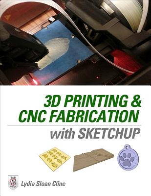 3D Printing and CNC Fabrication with SketchUp, Cline, Lydia Sloan