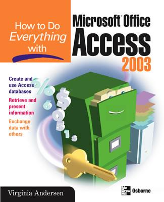 How to Do Everything with Microsoft Office Access 2003 (How to Do Everything), Andersen, Virginia