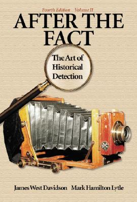 After the Fact: The Art of Historical Detection Volume 2, James West Davidson, Mark H. Lytle, Mark Lytle