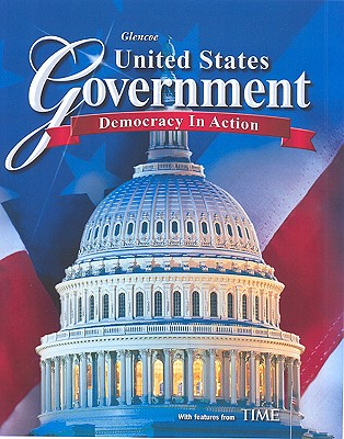 United States Government: Democracy in Action, Student Edition (GOVERNMENT IN THE U.S.), McGraw-Hill Education