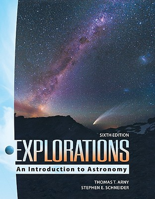 Arney, Explorations: Introduction to Astronomy © 2010 6e, Student Edition (Reinforced Binding) (A/P PHYSICS), Arny, Thomas; Schneider, Stephen