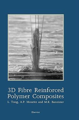 3D Fibre Reinforced Polymer Composites, Tong, L.; Mouritz, A.P.; Bannister, M.