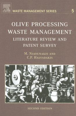 Olive Processing Waste Management, Volume 5, Second Edition: Literature Review and Patent Survey 2nd Edition, Michael Niaounakis, C.P. Halvadakis