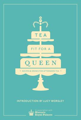 Image for Tea Fit for a Queen: Recipes & Drinks for Afternoon Tea