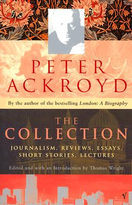 Image for Peter Ackroyd: The Collection: Journalism, Reviews, Essays, Short Stories, Lectures