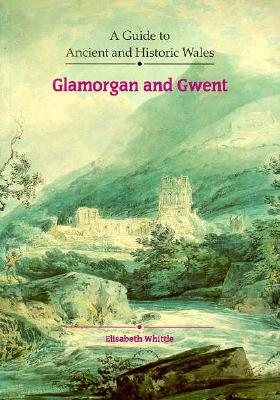 Guide to Ancient and Historic Wales: Glamorgan and Gwent, Whittle, Elisabeth
